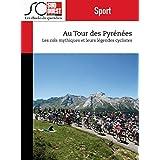 Au Tour des Pyrénées: Cols mythiques des Pyrénées et légendes cyclistes du Tour de France (Sport)