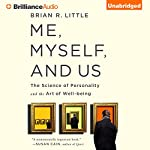 Me, Myself, and Us: The Science of Personality and the Art of Well-Being | Brian R. Little Ph.D.