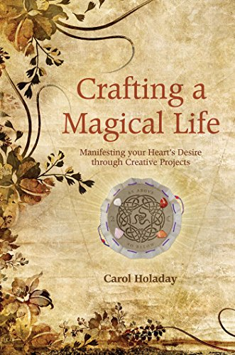 Crafting a Magical Life: Manifesting Your Heart's Desire Through Creative Projects ()