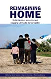 Reimagining Home: Understanding, reconciling and engaging with God's stories together