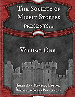 The Society of Misfit Stories Presents...Volume One by [Dorr, James, Fowler, Milo James, Hall, Ace Antonio, McGavran, Fred, Koukol, Brian, McGregor, Rafe, Muk, Derek, Gunn, O'Brian, Zae, Sonny]