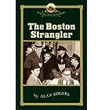 [(The Boston Strangler )] [Author: Alan Rogers] [Jun-2006]