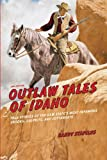 Outlaw Tales of Idaho, 2nd, Randy Stapilus, 0762772360