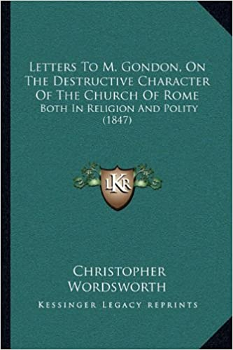 Book Letters to M. Gondon, on the Destructive Character of the Church of Rome: Both in Religion and Polity (1847)