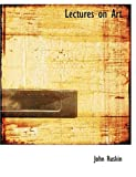 Lectures on Art, John Ruskin, 0554745763