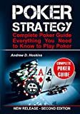 Poker Strategy: Complete Poker Guide. Everything You Need to Know to Play Poker (poker strategy book,tournament poker strategy,advanced poker strategy,cash game poker strategy,poker maths)