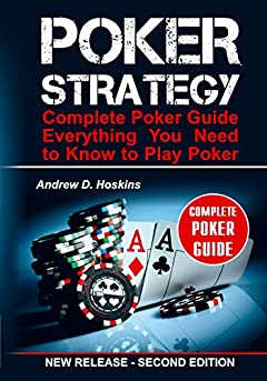 Poker Strategy: Complete Poker Guide. Everything You Need to Know to Play Poker (poker books, liars poker, poker kindle, workplace poker, tournament poker, poker math)