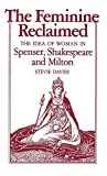 img - for The Feminine Reclaimed: The Idea of Woman in Spenser, Shakespeare, and Milton book / textbook / text book