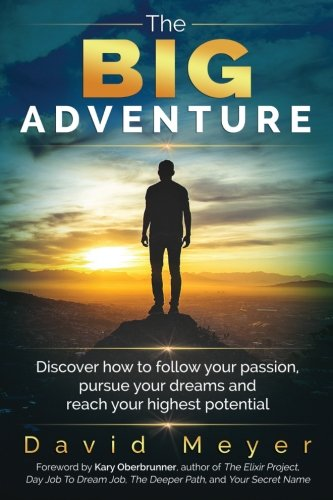 The Big Adventure: Discover how to follow your passion, pursue your dreams, and reach your highest potential PDF