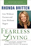 Fearless Living: Live Without Excuses and Love Without Regret by Rhonda Britten (2011-08-02)