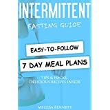 Intermittent Fasting: Complete Beginners Guide to Weight Loss and Healthy Life (Weekly Meal Plans, Recipes, Tips, Hacks and Motivation inside)