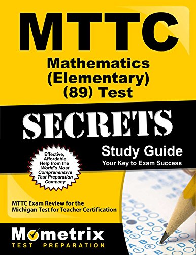 MTTC Mathematics (Elementary) (89) Test Secrets Study Guide: MTTC Exam Review for the Michigan Test for Teacher Certification