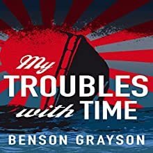 My Troubles with Time Audiobook by Benson Lee Grayson Narrated by Mark Rossman