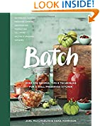 #6: Batch: Over 200 Recipes, Tips and Techniques for a Well Preserved Kitchen