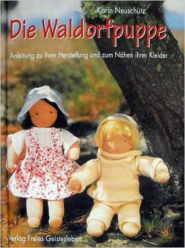 Die Waldorfpuppe: Anleitung zu ihrer Herstellung und zum Nähen und ...