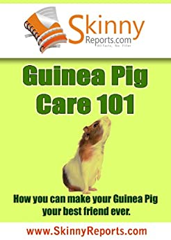 Guinea Pig Care 101: How you can make your Guinea Pig your best friend forever (Skinny Report) by [Bosch, Michelle]