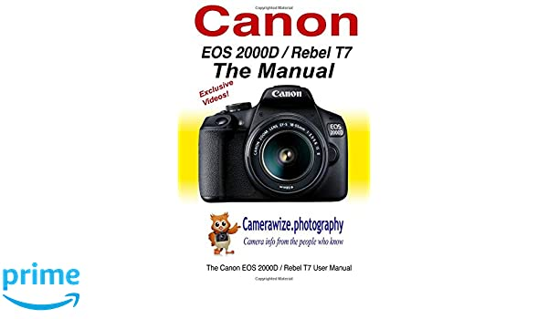 The Canon EOS 2000D / Rebel T7 User Manual: Master your Canon ...