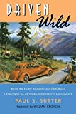 Driven Wild: How the Fight against Automobiles Launched the Modern Wilderness Movement