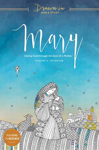 Mary: Seeing God through the Eyes of a Mother (Drawn In Bible Study)