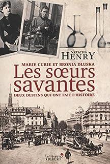 Les soeurs savantes : Marie Curie et Bronia Dluska, deux destins qui ont fait l'histoire, Henry, Natacha