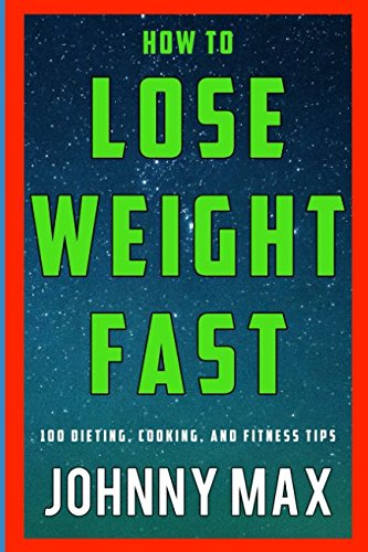Download How to Lose Weight Fast: 100 Dieting, Cooking, and Fitness Tips ebook