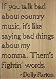 ''If you talk bad about country music,...'' quote by Dolly Parton, laser engraved on wooden plaque - Size: 8''x10''