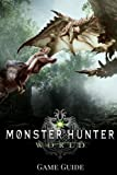 #8: Monster Hunter: World Gаmе Guide: Includes Walkthroughs, Armor Skills, Weapons and more!