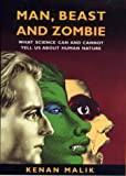 Man, Beast and Zombie: The New Science of Human Nature: What Science Can and Cannot Tell Us About Hu: Written by Kenan Malik, 2000 Edition, Publisher: W&N [Hardcover]