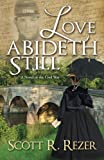 Love Abideth Still: A Novel of the Civil War