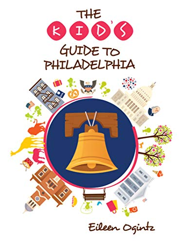 The Kid's Guide to Philadelphia (Kid's Guides Series)
