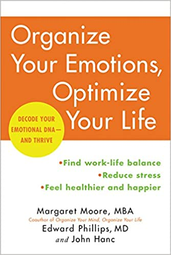 Organize Your Emotions Optimize Your Life Decode Your Emotional Dna And Thrive Paperback September 6 2016