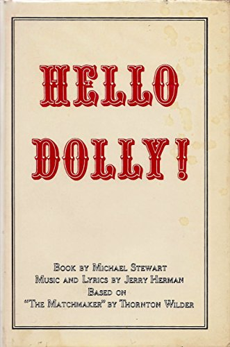 HELLO, DOLLY! book by Michael Stewart, music and lyrics by Jerry Herman, based on