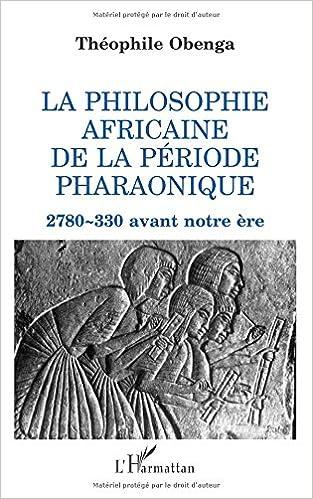 La philosophie africaine de la période pharaonique: 2 780-330 avant notre ère (French Edition)