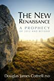 The New Renaissance: A Prophecy of 2012 and Beyond