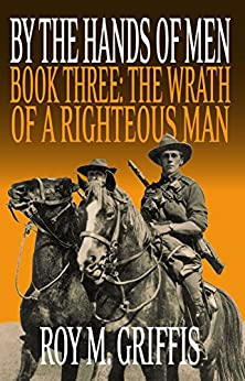 By the Hands of Men, Book Three:  The Wrath of a Righteous Man by [Griffis, Roy M.]