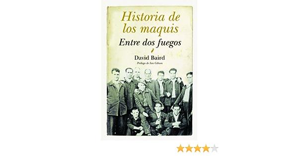 Historia de los maquis: Entre dos fuegos: Amazon.es: Baird, David: Libros