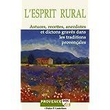 L'Esprit Rural: Astuces, recettes, anecdotes et dictons gravés dans les traditions Provençales (ProvenceDOC) (French Edition)