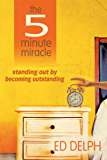 The 5 Minute Miracle: standing out by becoming outstanding: 1
