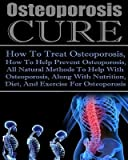 img - for [ Osteoporosis Cure How to Treat Osteoporosis, How to Help Prevent Osteoporosis, All Natural Methods to Help with Osteoporosis, Along with Nutrition Die BY McCloud, Ace ( Author ) ] { Paperback } 2014 book / textbook / text book