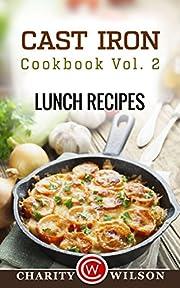 CAST IRON COOKBOOK: Vol.2 Lunch Recipes (Cast Iron Recipes)