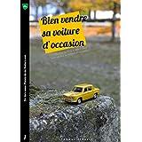 Bien vendre sa voiture d'occasion: Tout ce qu'il faut savoir pour bien vendre sa voiture d'occasion (Les guides Palais de la Voiture t. 1) (French Edition)