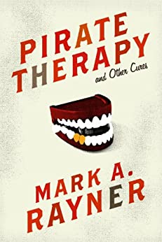 Pirate Therapy and Other Cures by [Rayner, Mark A.]