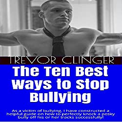The Ten Best Ways to Stop Bullying