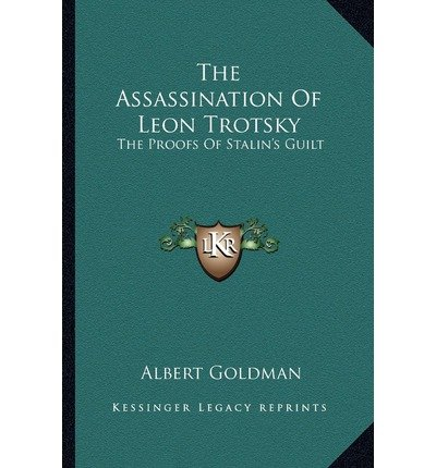 [(The Assassination of Leon Trotsky: The Proofs of Stalin's Guilt)] [Author: Albert Goldman] published on (September, 2010)