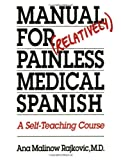 Manual for (Relatively) Painless Medical Spanish : A Self-Teaching Course, Malinow Rajkovic, Ana and Rajkovic, Ana Malinow, 029275146X