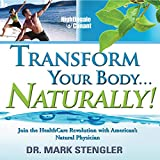 Transform Your Body... Naturally!: Join the HealthCare Revolution with America's Natural Physician