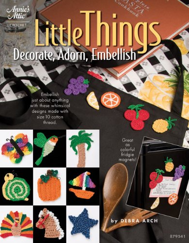 Download Little Things: Decorate, Adorn, Embellish (Annie's Attic: Crochet) PDF