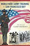 Search : World War I Army Training by San Francisco Bay:: The Story of Camp Fremont (Military)