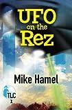UFO on the Rez, Mike Hamel, 147830863X