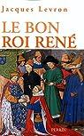 Le bon Roi René par Levron
